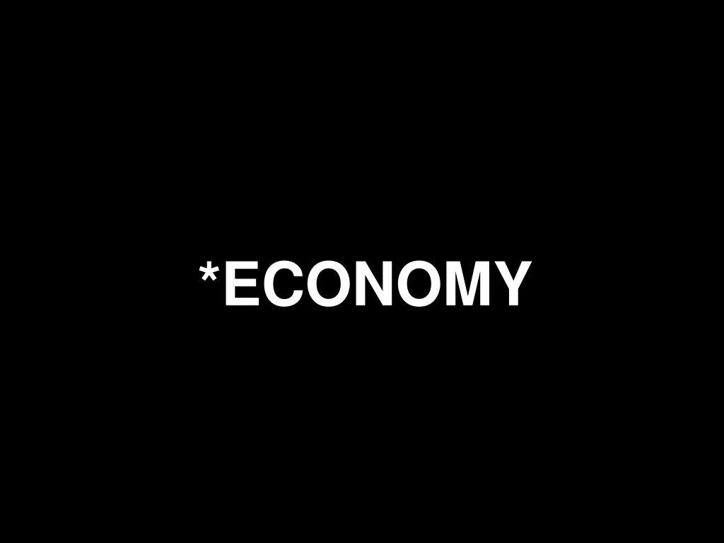 *ECONOMY