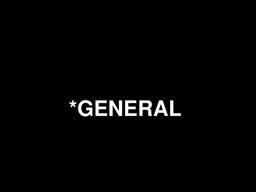 *GENERAL
