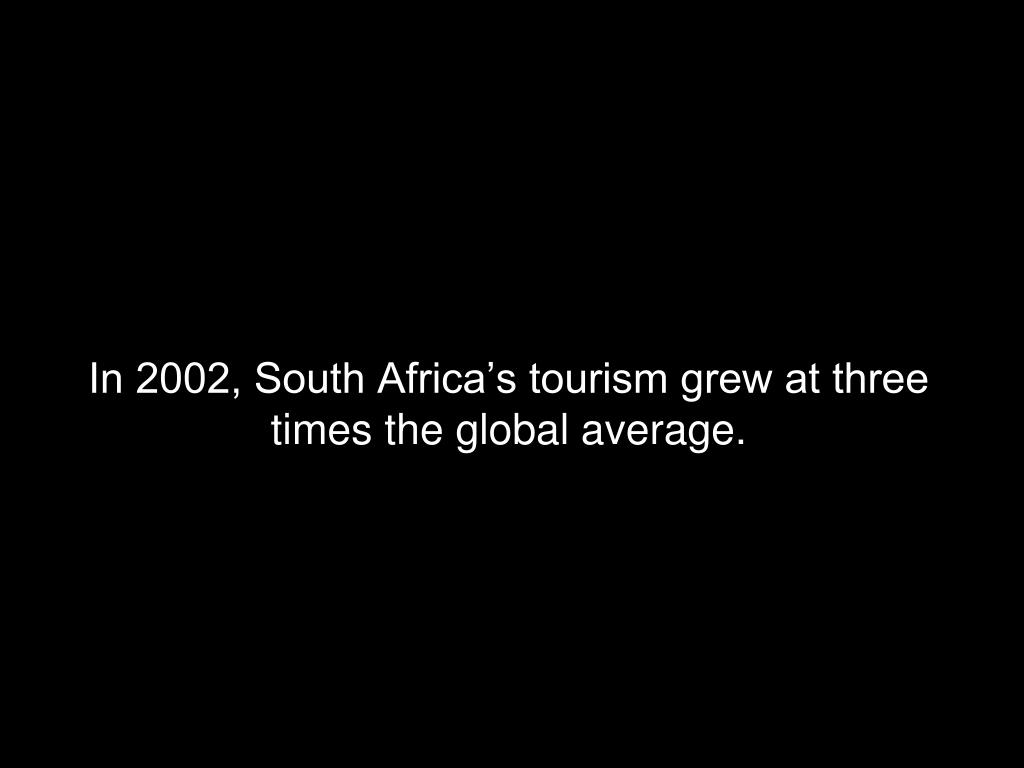 In 2002, South Africa's tourism grew at three times the global average.