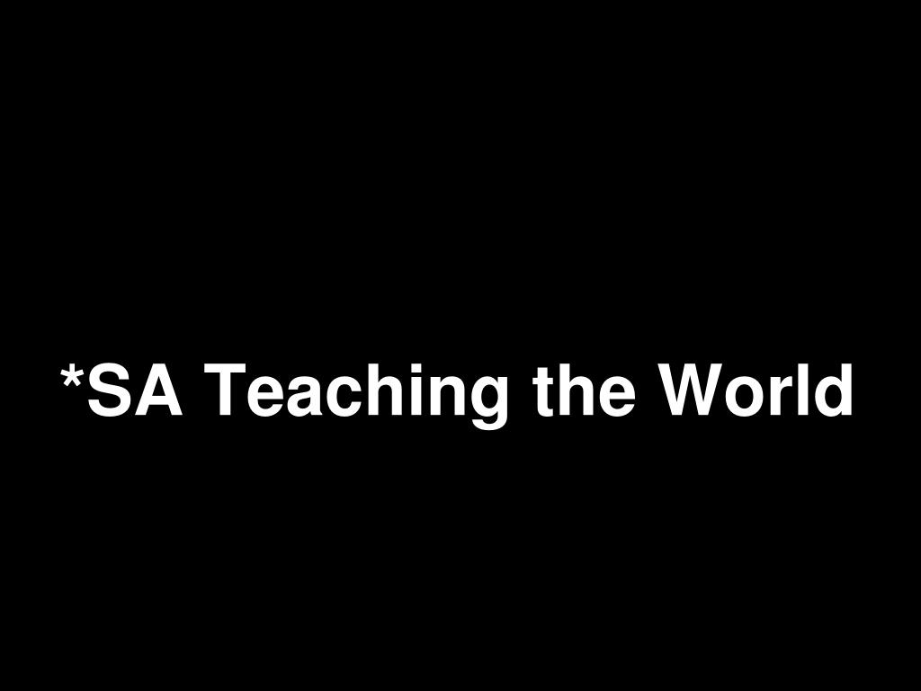 *SA Teaching the World