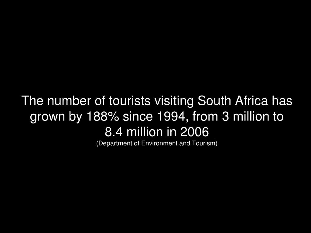 The number of tourists visiting South Africa has grown by 188% since 1994, from 3 million to 8.4 million in 2006