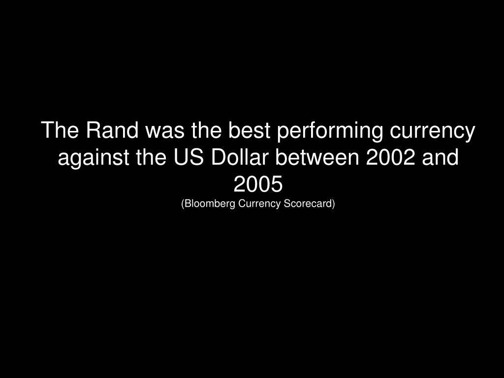 The Rand was the best performing currency against the US Dollar between 2002 and 2005