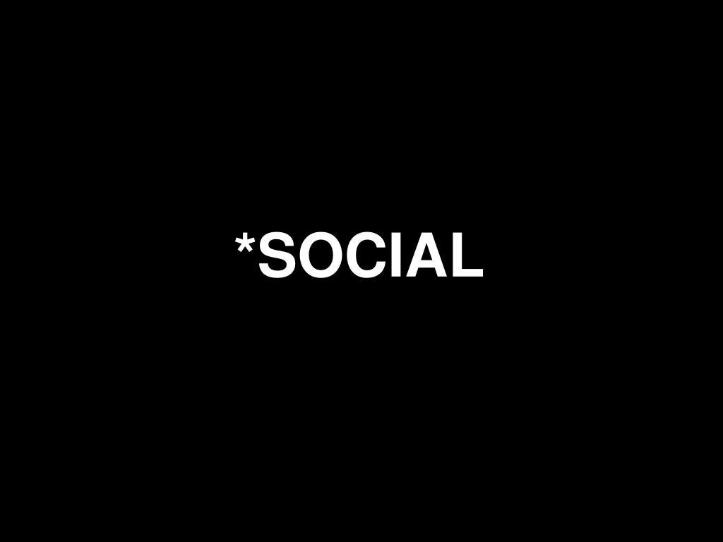 *SOCIAL