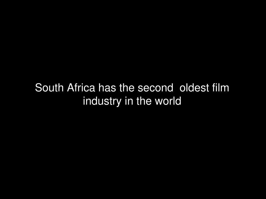 South Africa has the second  oldest film industry in the world