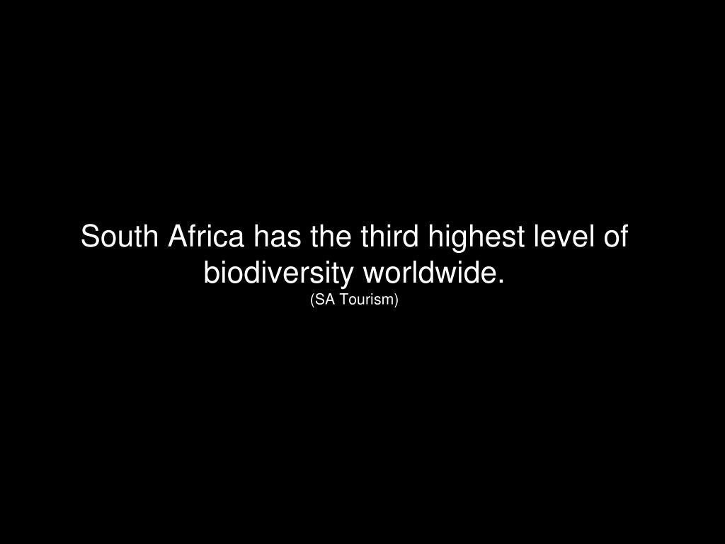 South Africa has the third highest level of biodiversity worldwide.