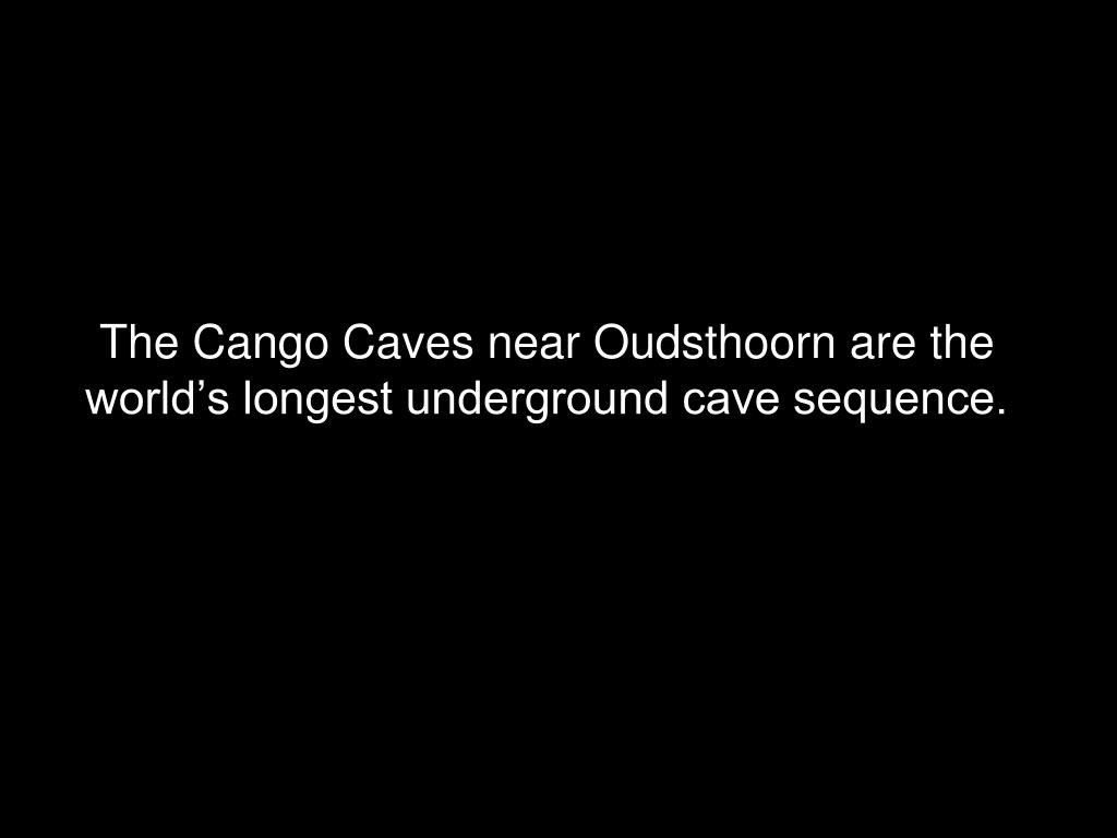 The Cango Caves near Oudsthoorn are the world's longest underground cave sequence.