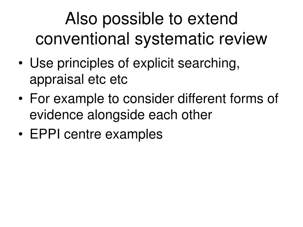 Also possible to extend conventional systematic review