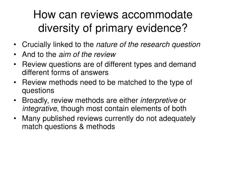 How can reviews accommodate diversity of primary evidence