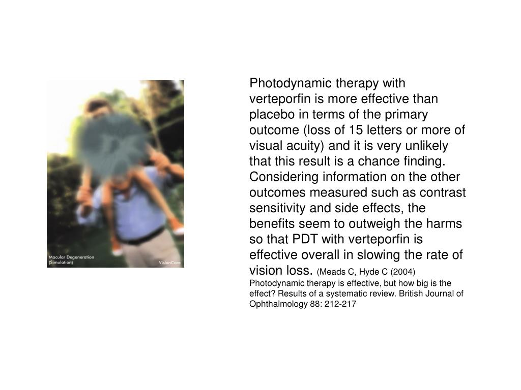 Photodynamic therapy with verteporfin is more effective than placebo in terms of the primary outcome (loss of 15 letters or more of visual acuity) and it is very unlikely that this result is a chance finding. Considering information on the other outcomes measured such as contrast sensitivity and side effects, the benefits seem to outweigh the harms so that PDT with verteporfin is effective overall in slowing the rate of vision loss.