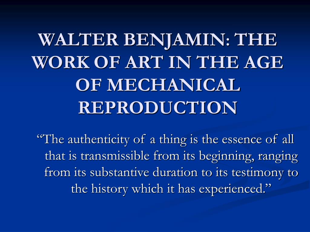 walter benjamin mechanical reproduction essay Dive deep into walter benjamin's the work of art in the age of mechanical reproduction with extended analysis, commentary, and discussion.