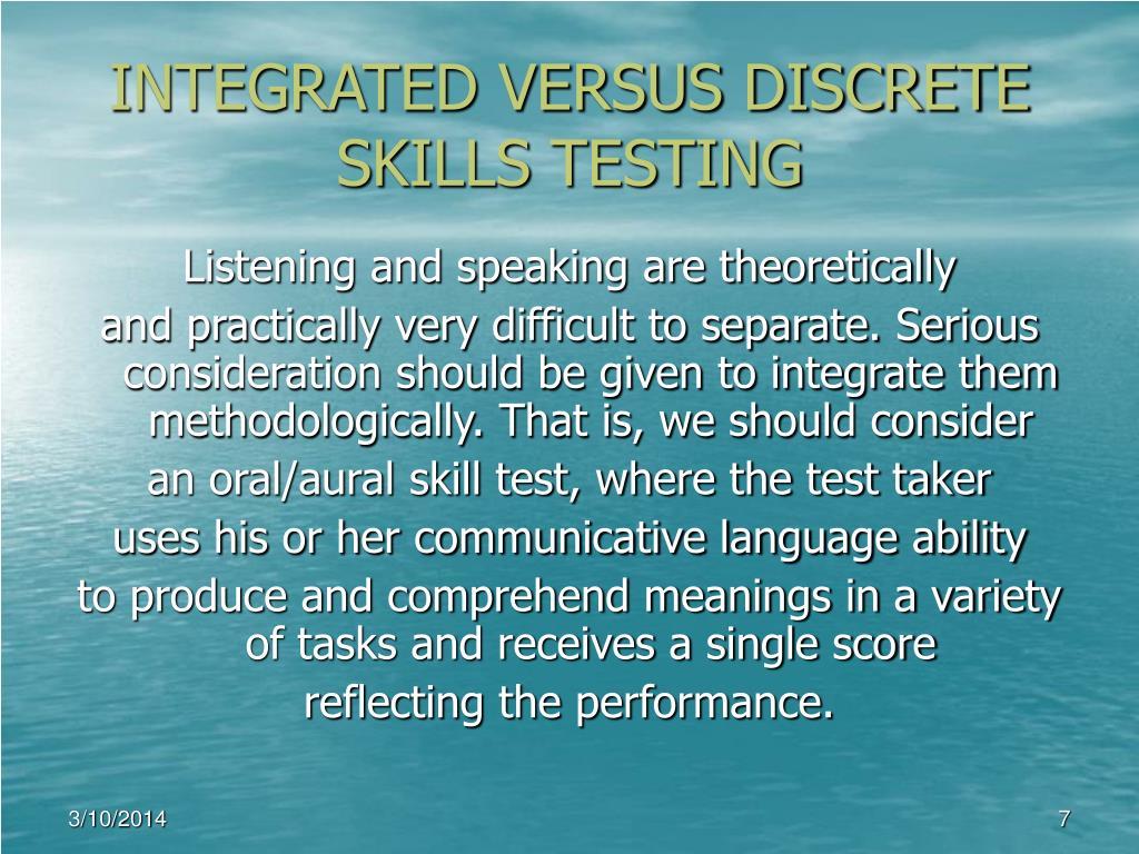 INTEGRATED VERSUS DISCRETE SKILLS TESTING