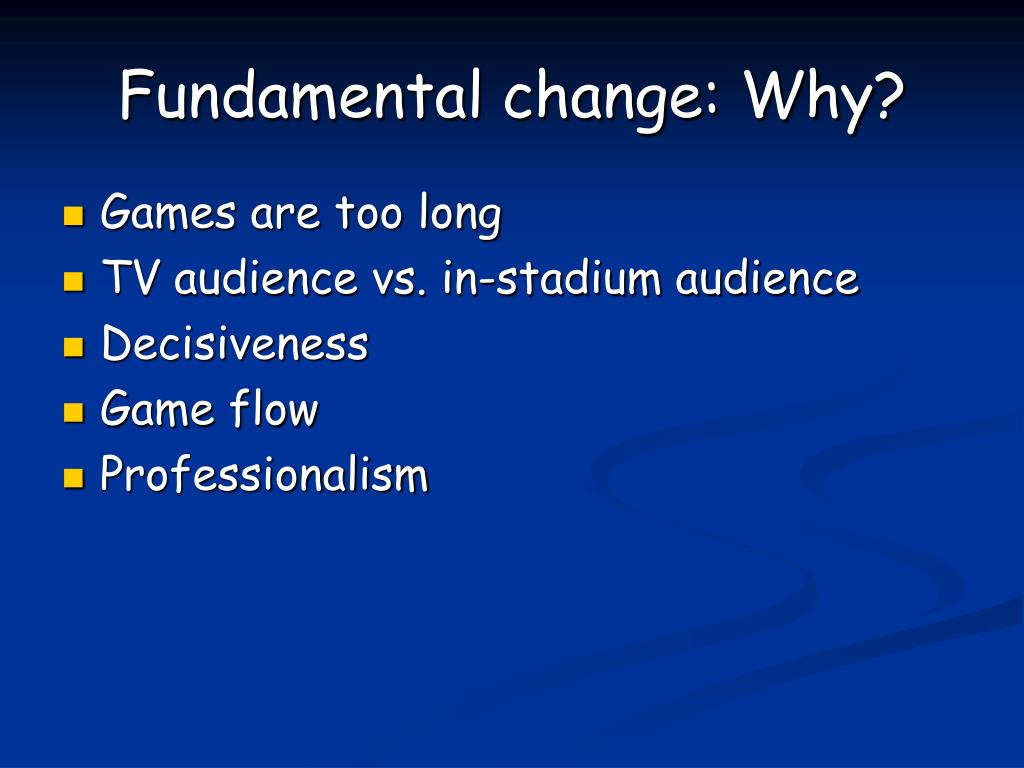 Fundamental change: Why?