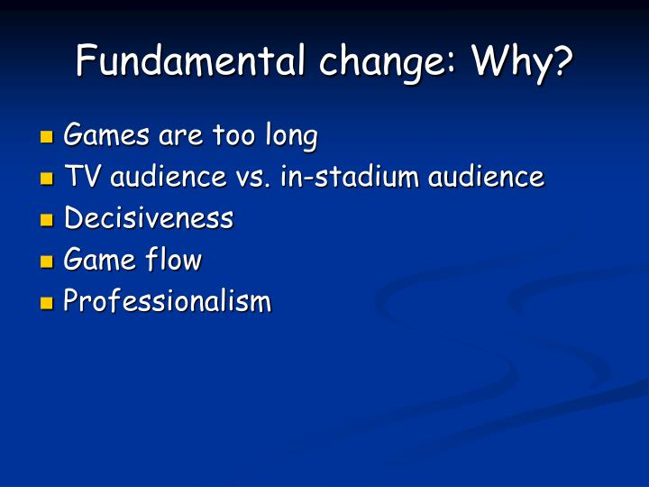 Fundamental change why l.jpg