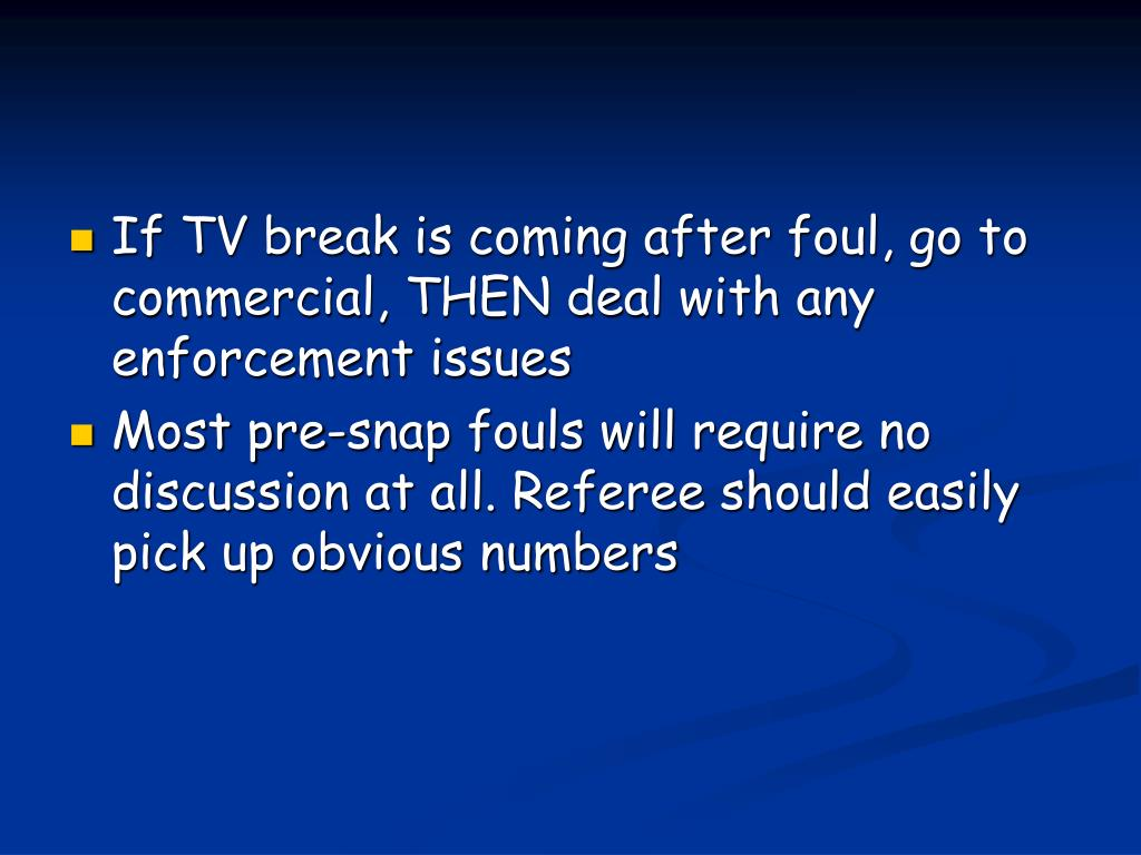 If TV break is coming after foul, go to commercial, THEN deal with any enforcement issues