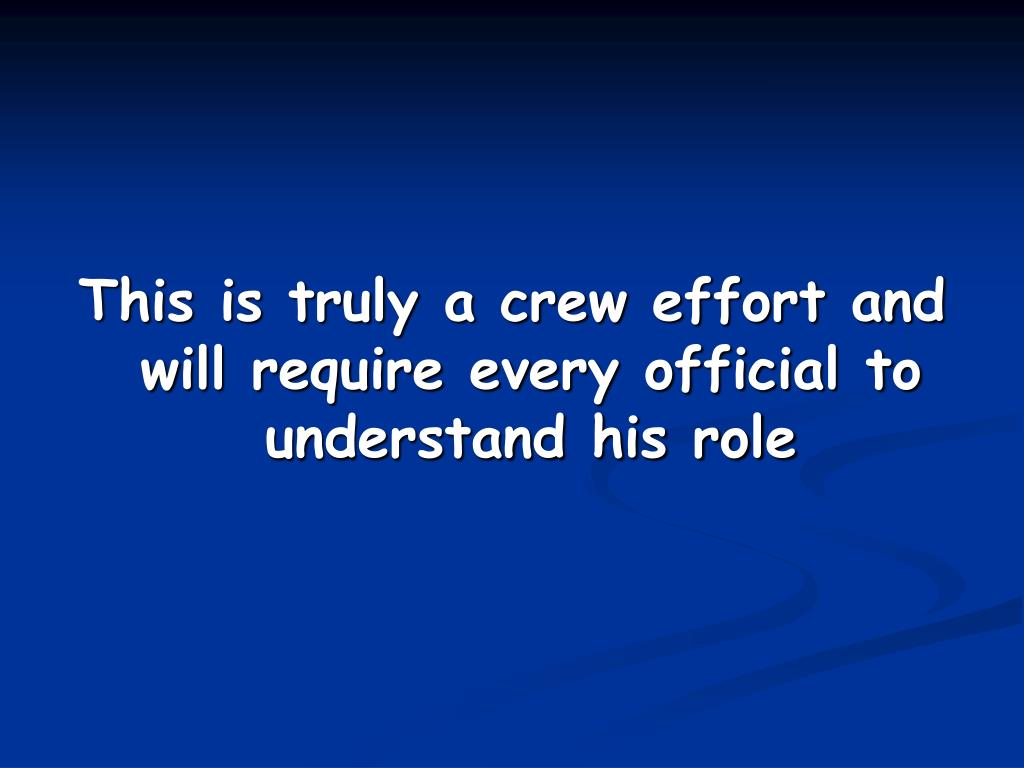 This is truly a crew effort and will require every official to understand his role