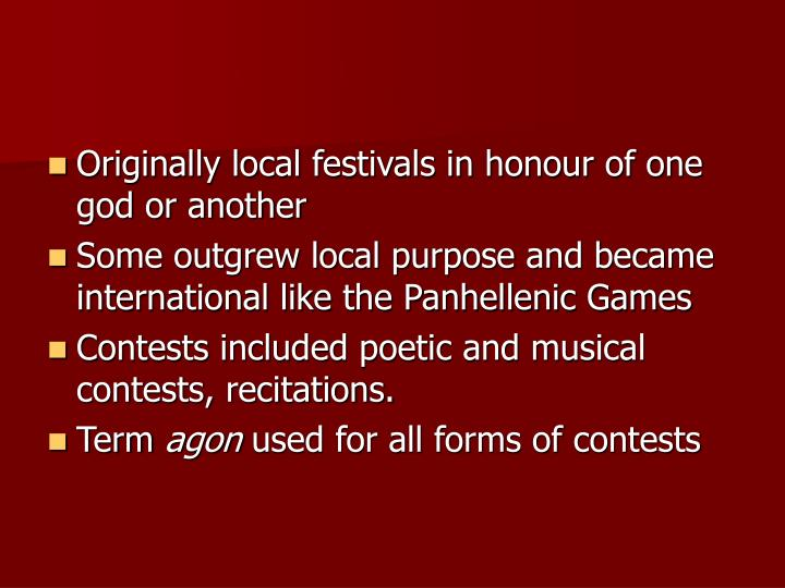 Originally local festivals in honour of one god or another