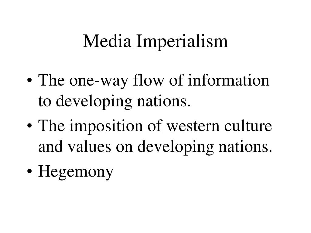 """information and media imperialism The term gained prominence in the 1970s and is frequently synonymous to """"media imperialism"""" in addressing the phenomenon of internationalisation in media industries, focusing on the """"control exercised by the western transnational corporations over the flow of information and the dissemination of media products""""( fejes 1981 cited in ."""
