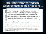 be prepared to respond when something bad happens16