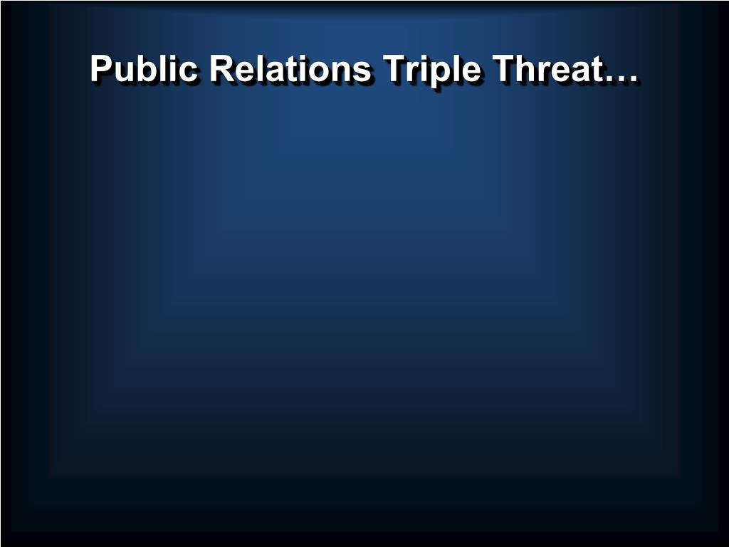 Public Relations Triple Threat…