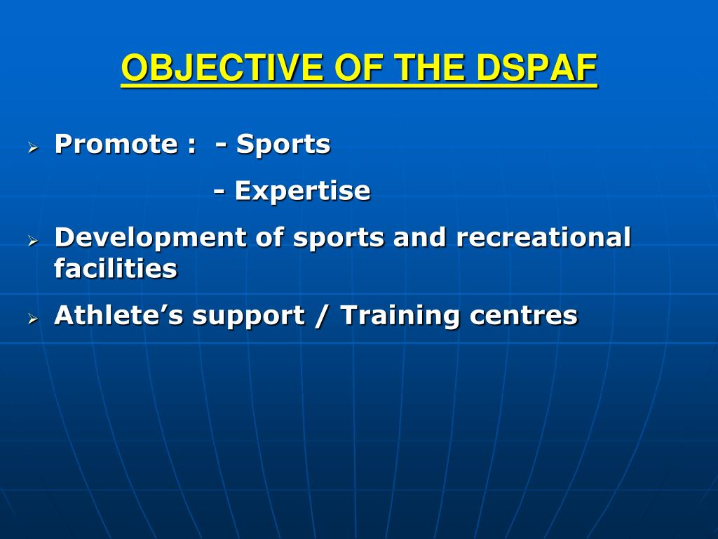 OBJECTIVE OF THE DSPAF