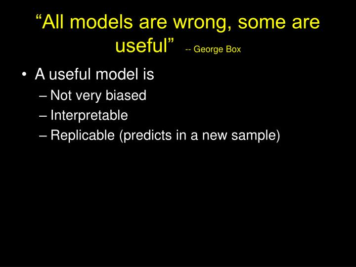 """All models are wrong, some are useful"""