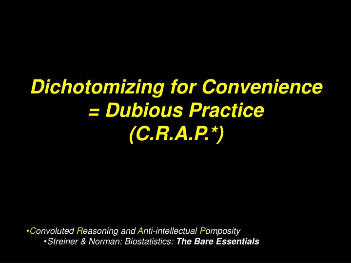 Dichotomizing for Convenience = Dubious Practice