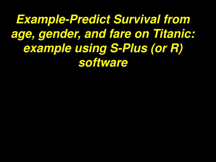 Example-Predict Survival from age, gender, and fare on Titanic: