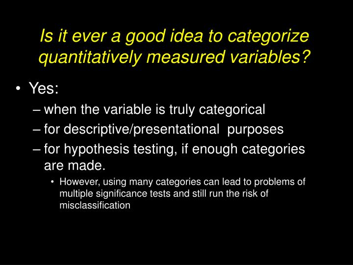 Is it ever a good idea to categorize quantitatively measured variables?