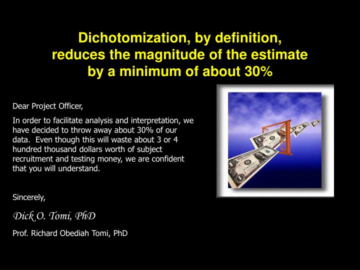 Dichotomization, by definition,