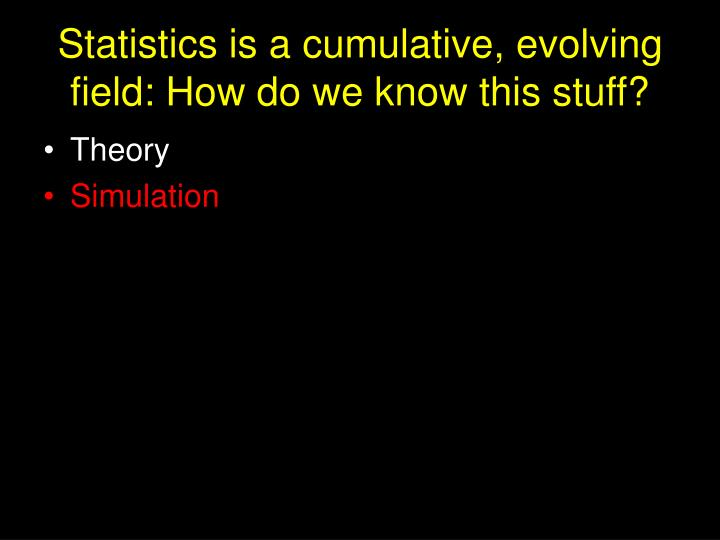 Statistics is a cumulative, evolving field: How do we know this stuff?