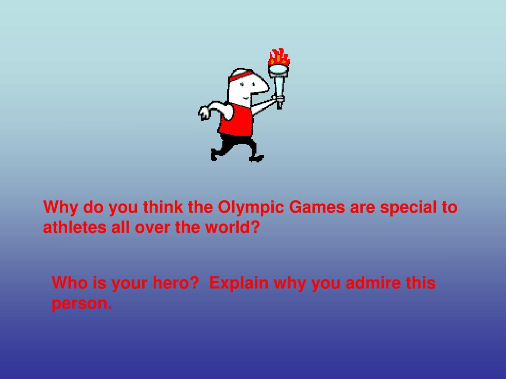 Why do you think the Olympic Games are special to athletes all over the world?