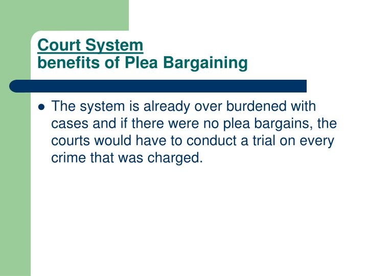 plea bargaining who benefits Benefits and interests  prosecutor and the accused or his defendant to negotiate and settle an agreement on plea and sentences plea bargaining in pure form places.