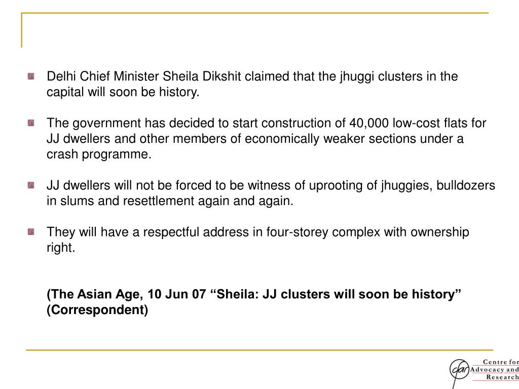 Delhi Chief Minister Sheila Dikshit claimed that the jhuggi clusters in the capital will soon be history.