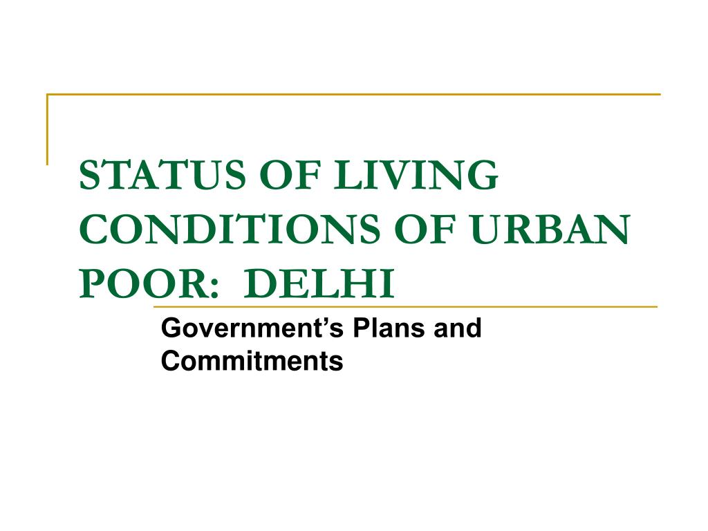 STATUS OF LIVING CONDITIONS OF URBAN POOR:  DELHI