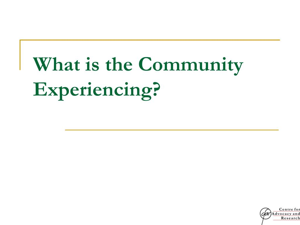 What is the Community Experiencing?