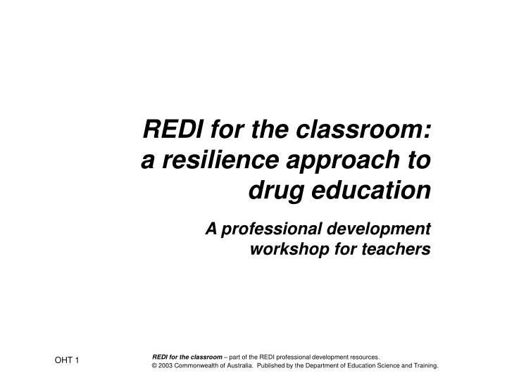 Redi for the classroom a resilience approach to drug education l.jpg