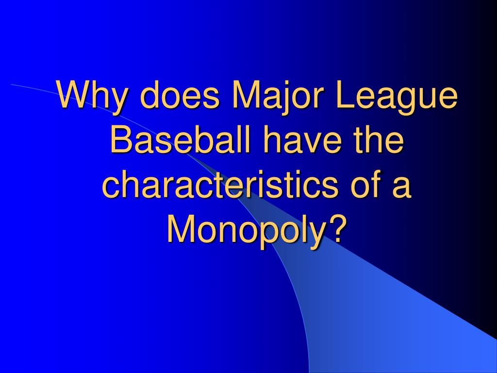 Why does Major League Baseball have the characteristics of a Monopoly?
