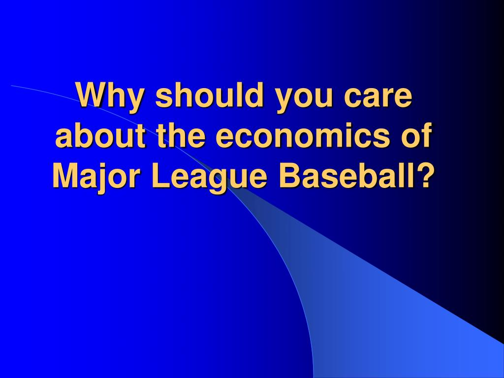 Why should you care about the economics of Major League Baseball?