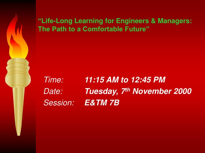 Life long learning for engineers managers the path to a comfortable future