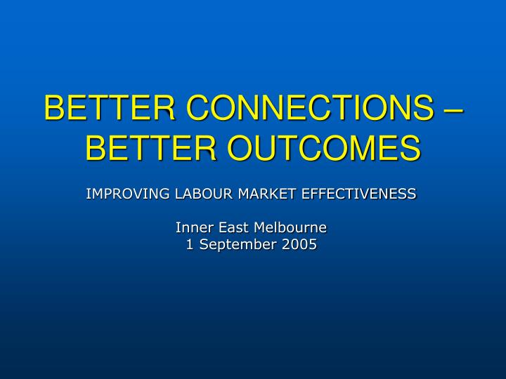 BETTER CONNECTIONS – BETTER OUTCOMES