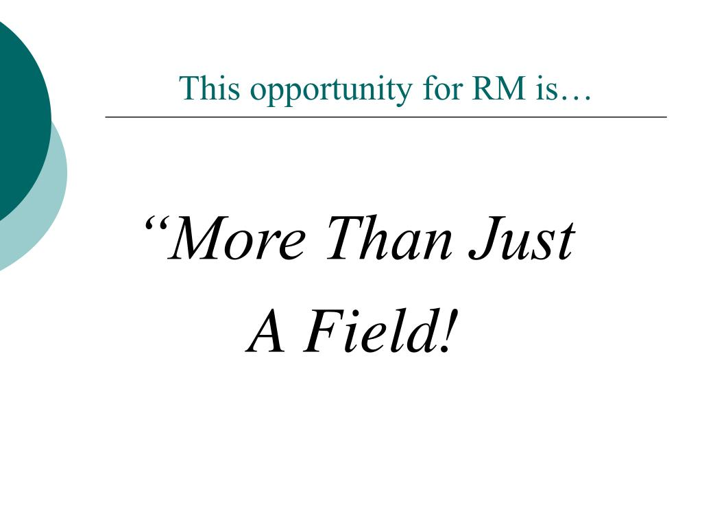 This opportunity for RM is…