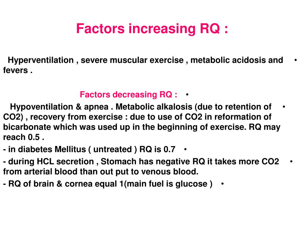 Factors increasing RQ :