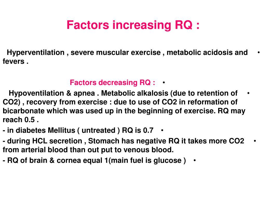 Factors increasing RQ :