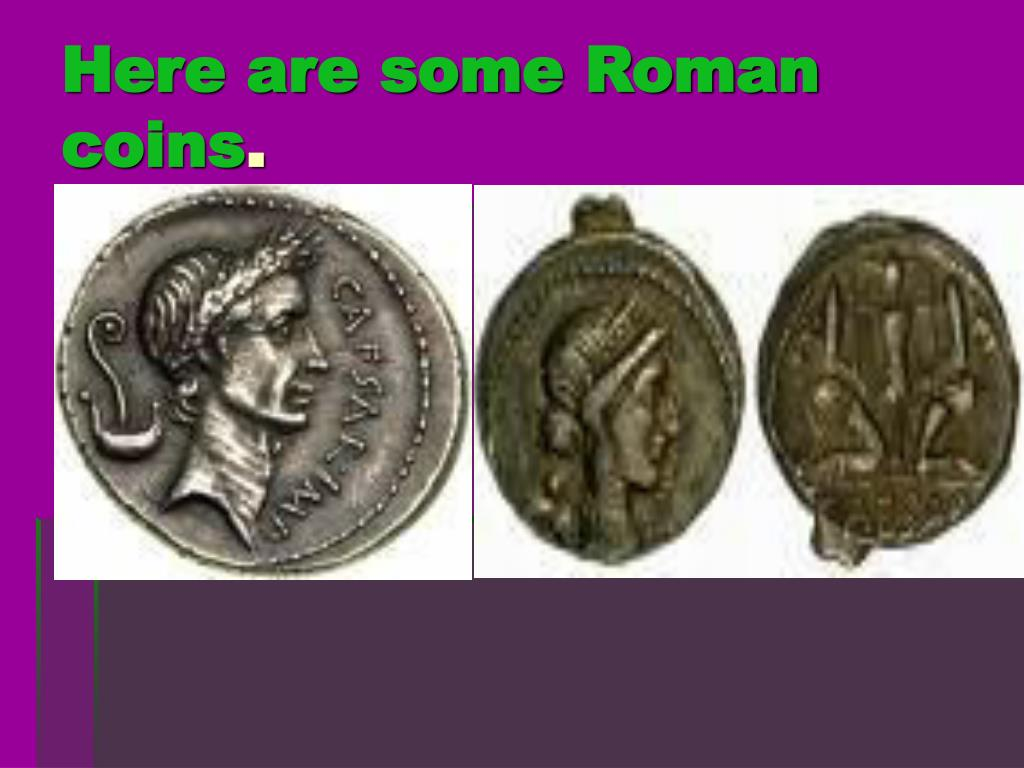 Here are some Roman coins