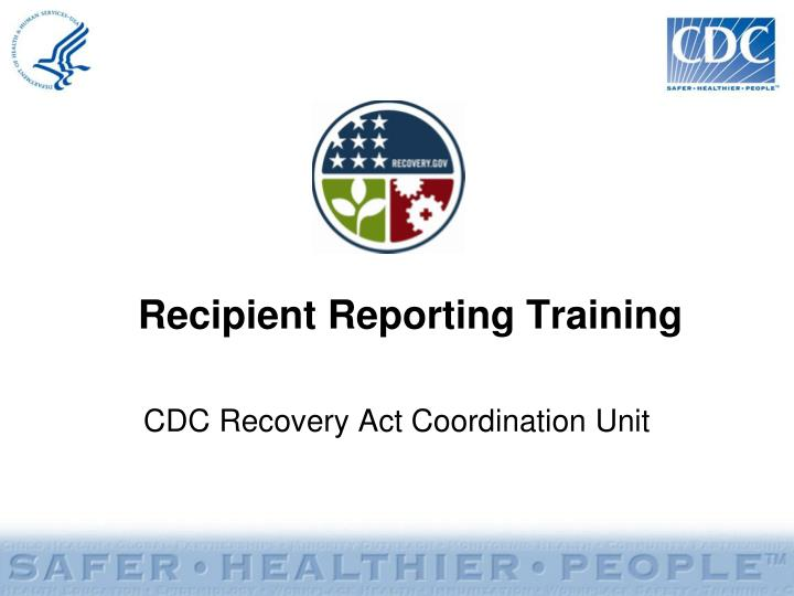 Recipient reporting training l.jpg