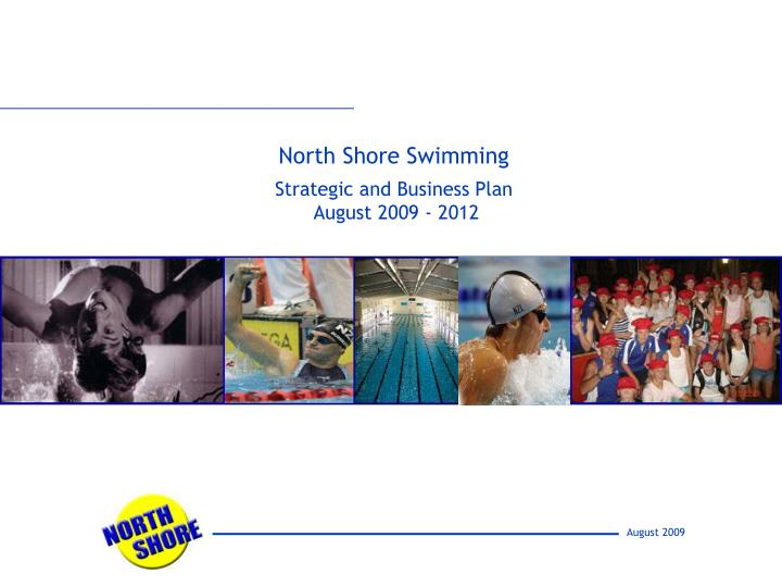 North shore swimming strategic and business plan august 2009 2012