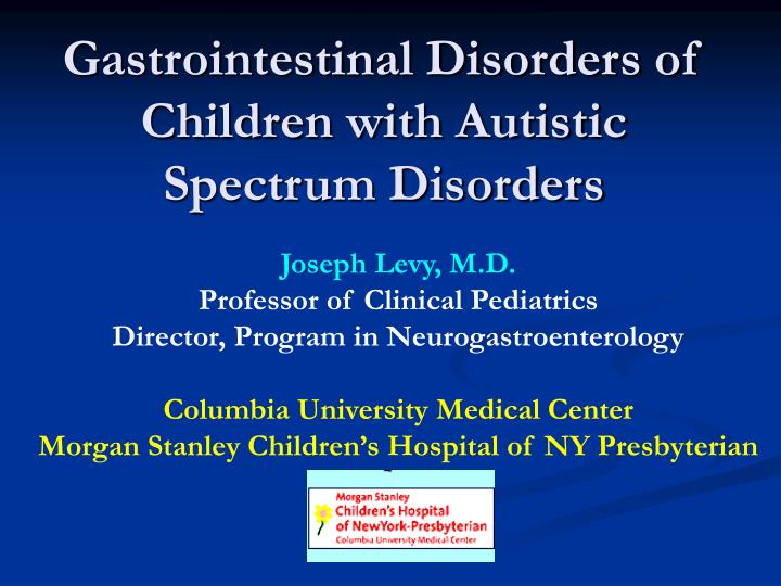 Gastrointestinal disorders of children with autistic spectrum disorders