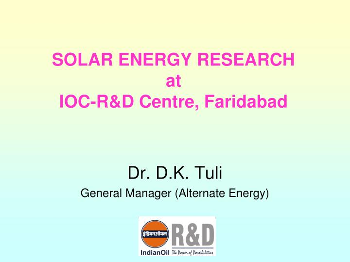 Solar energy research at ioc r d centre faridabad