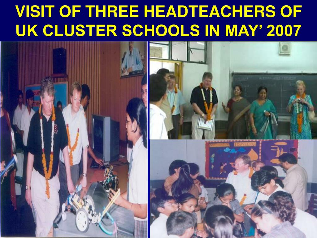 VISIT OF THREE HEADTEACHERS OF UK CLUSTER SCHOOLS IN MAY' 2007
