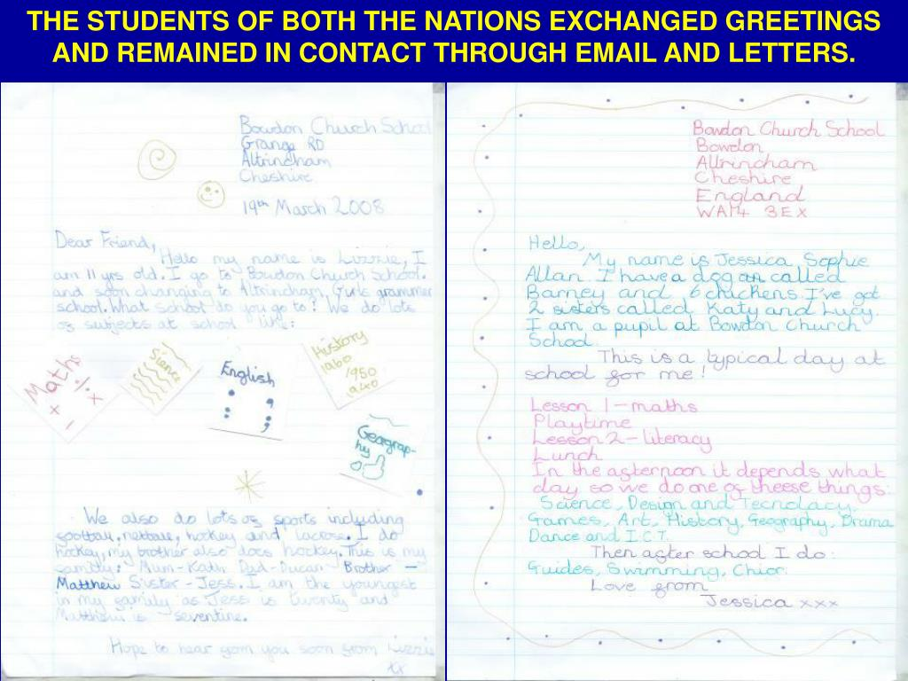 THE STUDENTS OF BOTH THE NATIONS EXCHANGED GREETINGS AND REMAINED IN CONTACT THROUGH EMAIL AND LETTERS.